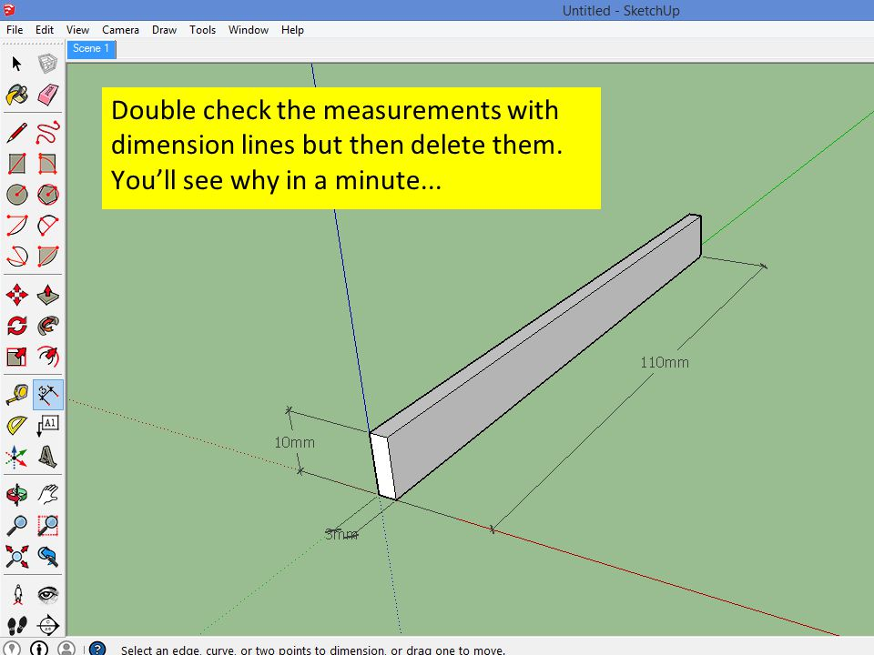 Double check the measurements with dimension lines but then delete them.