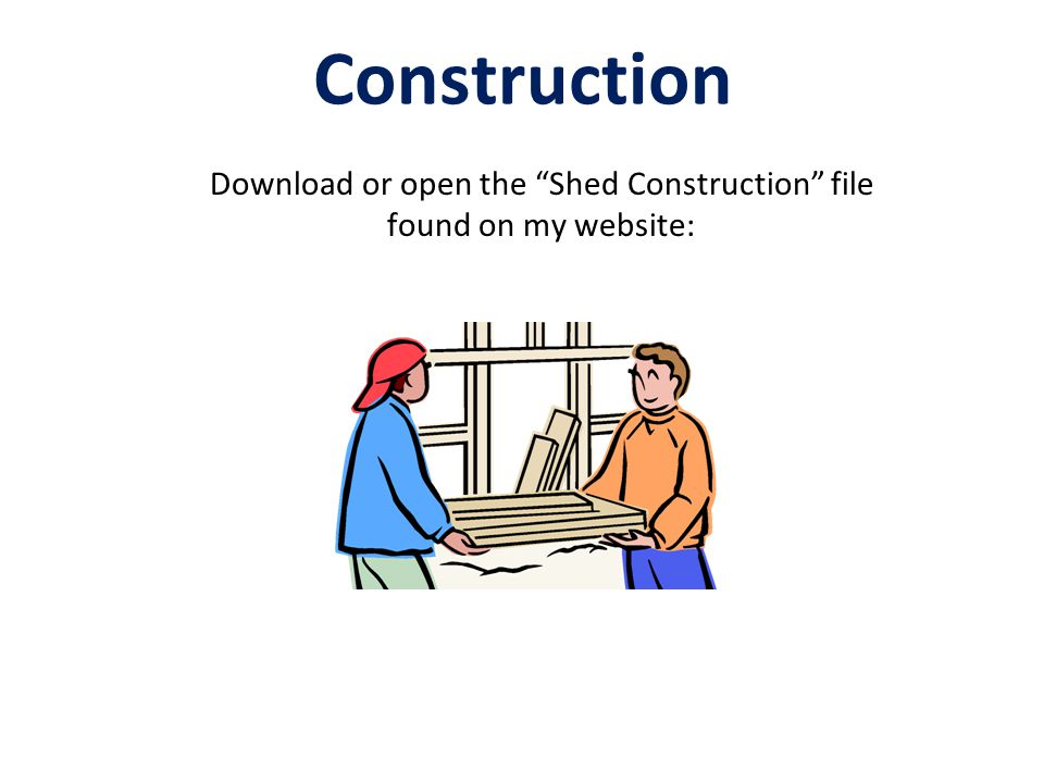 Download or open the Shed Construction file found on my website: