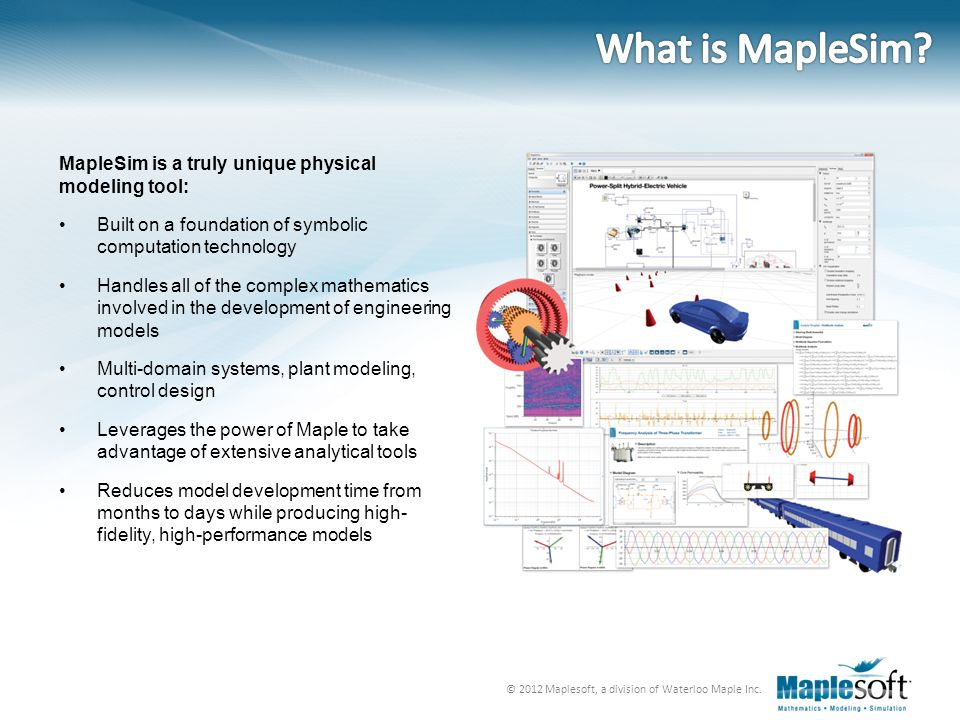 What is MapleSim MapleSim is a truly unique physical modeling tool: