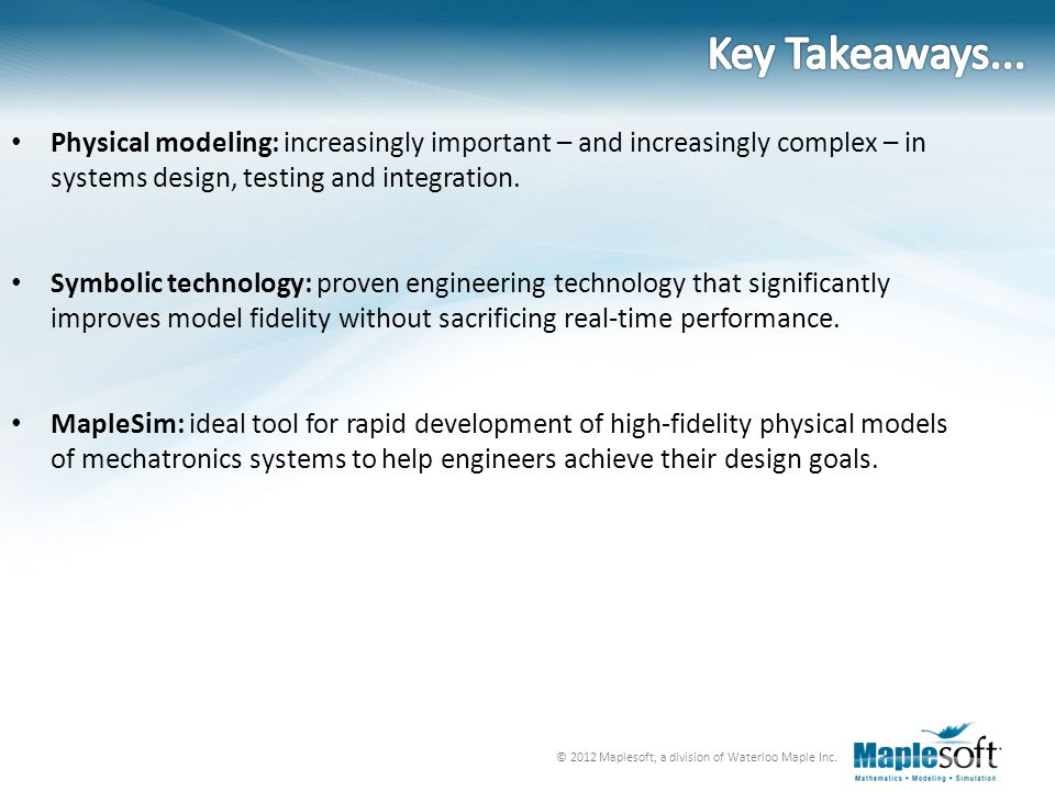 Key Takeaways... Physical modeling: increasingly important – and increasingly complex – in systems design, testing and integration.