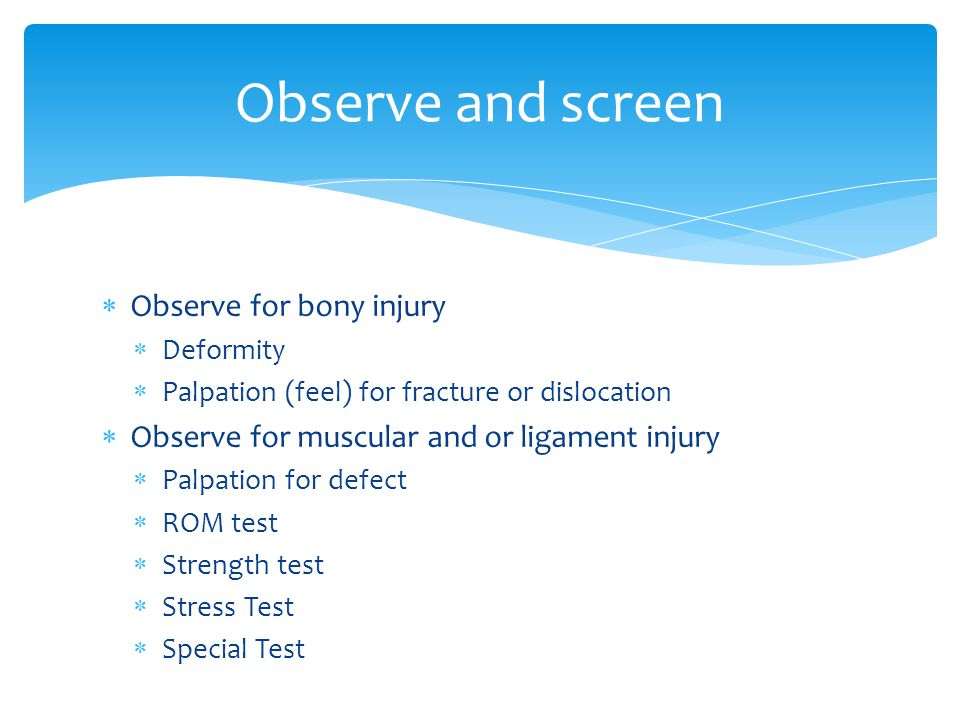 Observe and screen Observe for bony injury