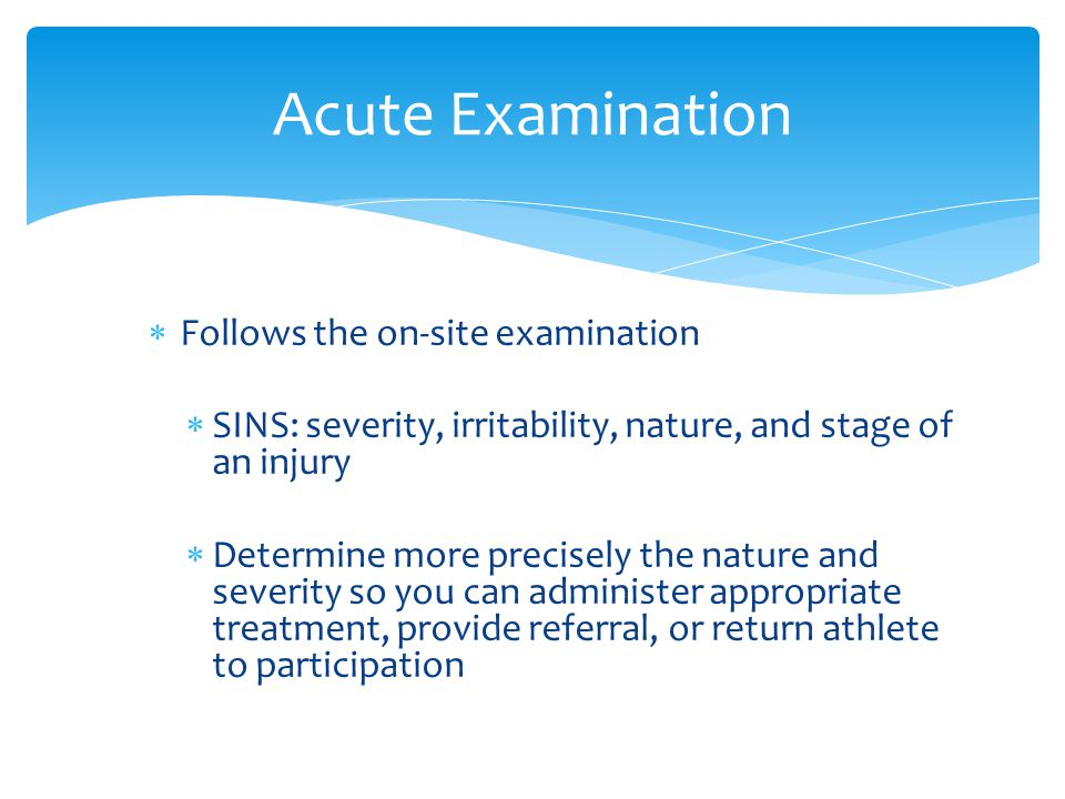 Acute Examination Follows the on-site examination