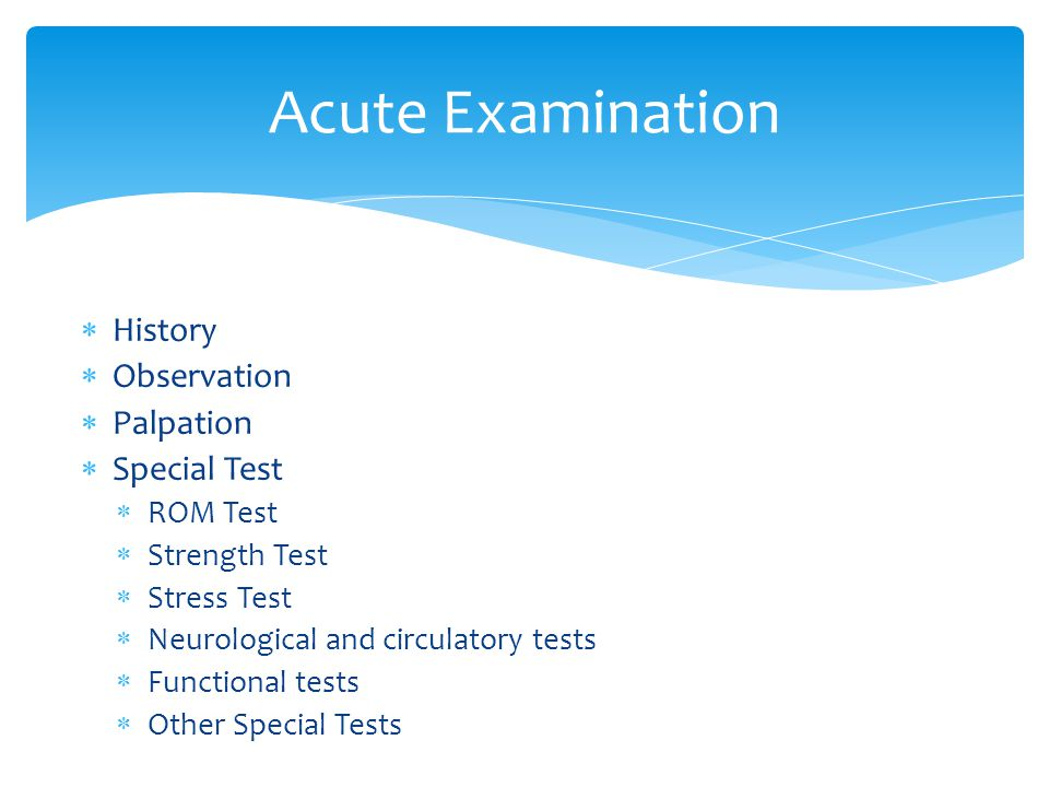 Acute Examination History Observation Palpation Special Test ROM Test