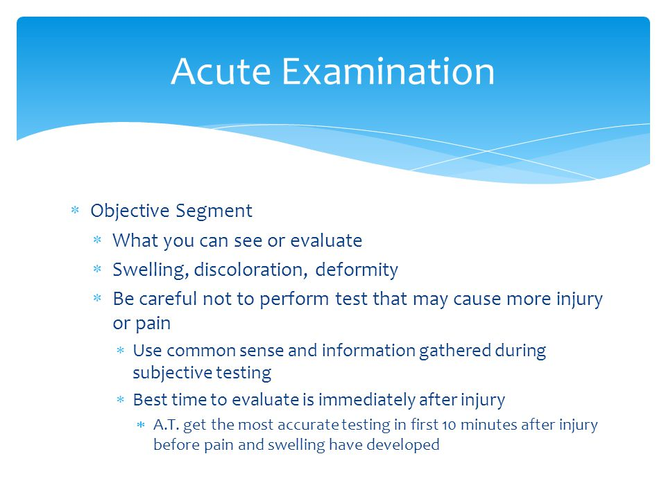 Acute Examination Objective Segment What you can see or evaluate
