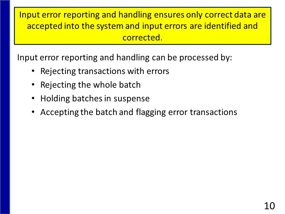 Input error reporting and handling ensures only correct data are accepted into the system and input errors are identified and corrected.