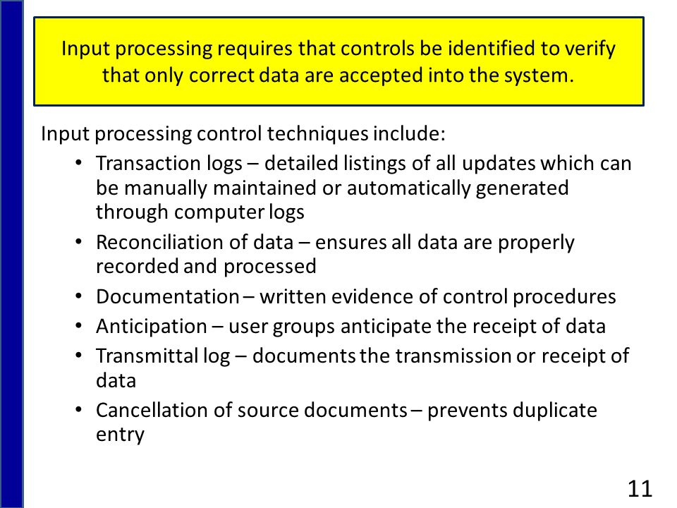 Input processing requires that controls be identified to verify that only correct data are accepted into the system.