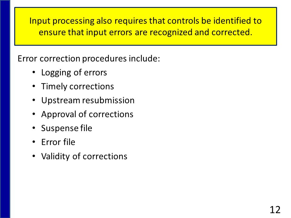 Input processing also requires that controls be identified to ensure that input errors are recognized and corrected.