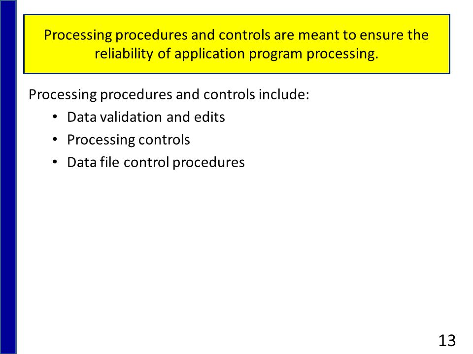 Processing procedures and controls are meant to ensure the reliability of application program processing.