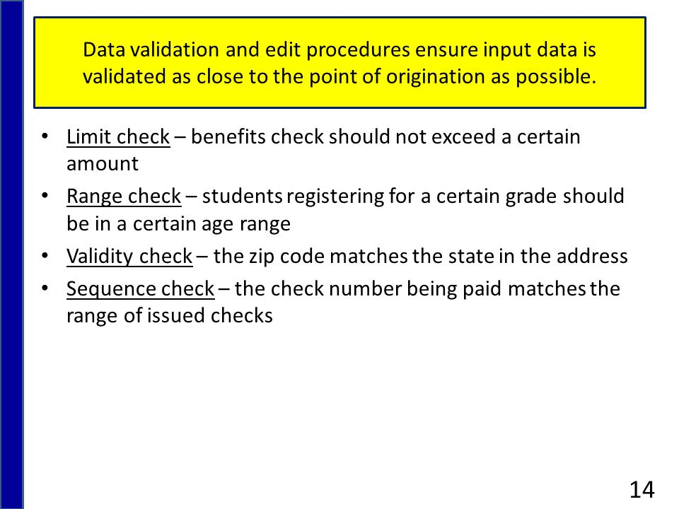 Data validation and edit procedures ensure input data is validated as close to the point of origination as possible.