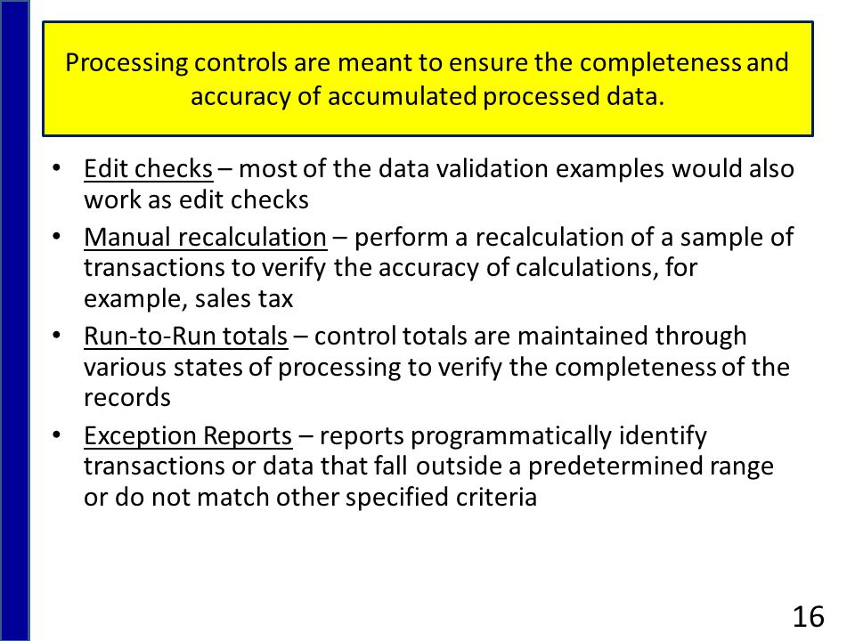 Processing controls are meant to ensure the completeness and accuracy of accumulated processed data.