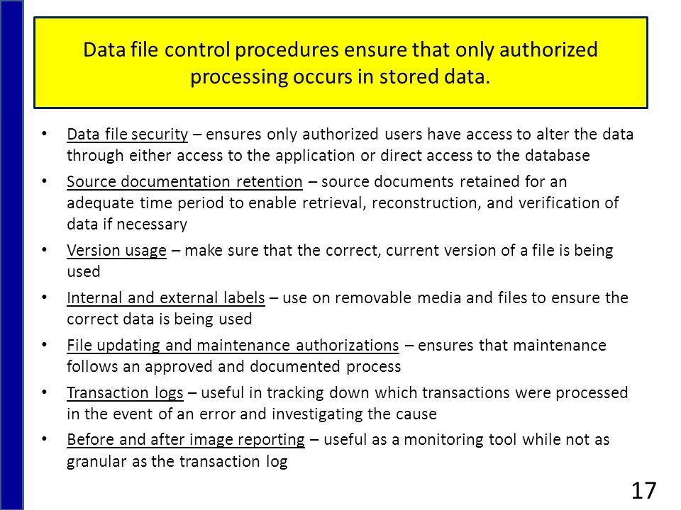 Data file control procedures ensure that only authorized processing occurs in stored data.