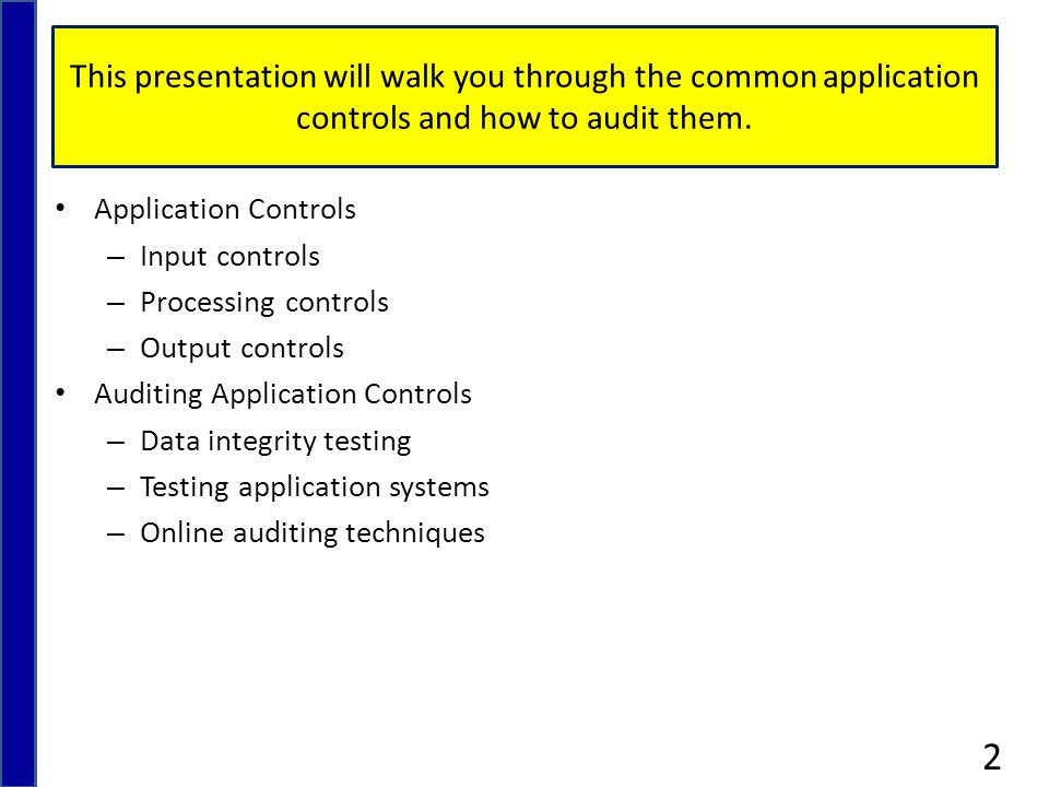 This presentation will walk you through the common application controls and how to audit them.