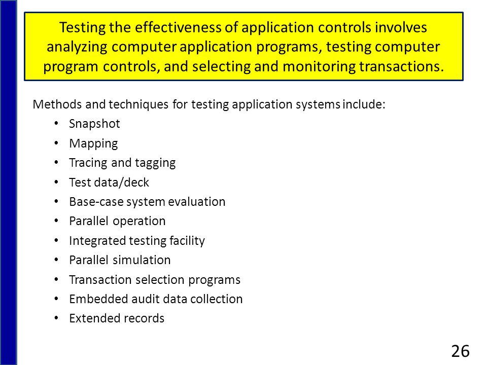 Testing the effectiveness of application controls involves analyzing computer application programs, testing computer program controls, and selecting and monitoring transactions.