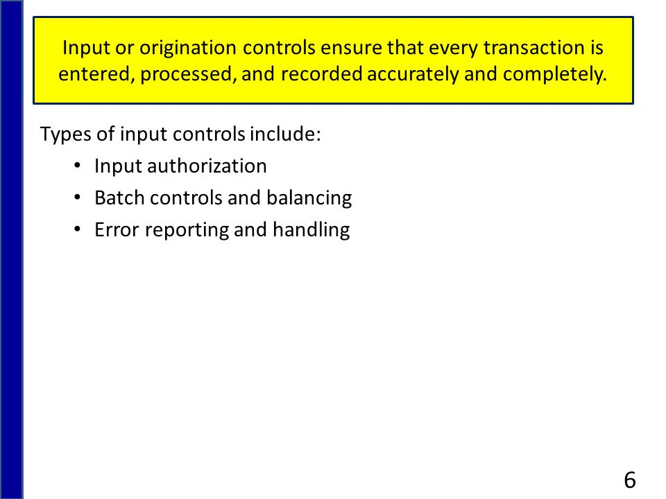 Input or origination controls ensure that every transaction is entered, processed, and recorded accurately and completely.