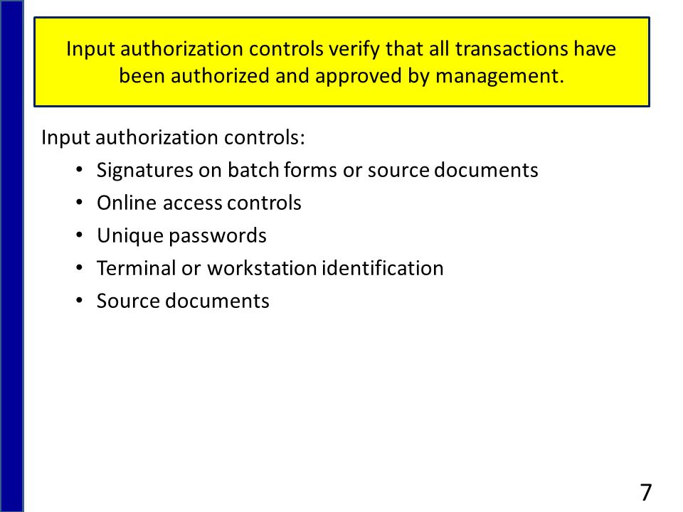 Input authorization controls verify that all transactions have been authorized and approved by management.