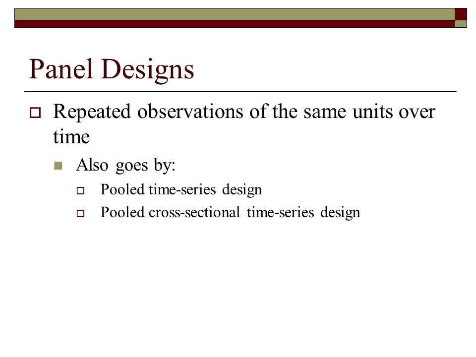 Panel Designs Repeated observations of the same units over time