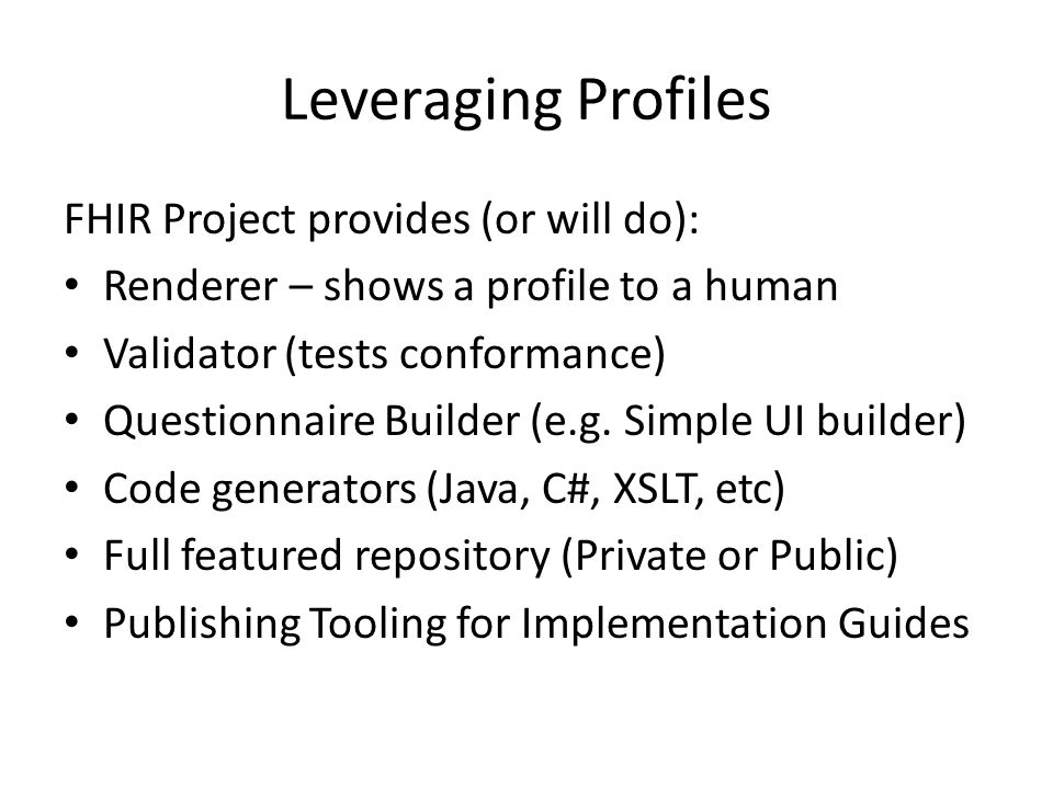 Leveraging Profiles FHIR Project provides (or will do):
