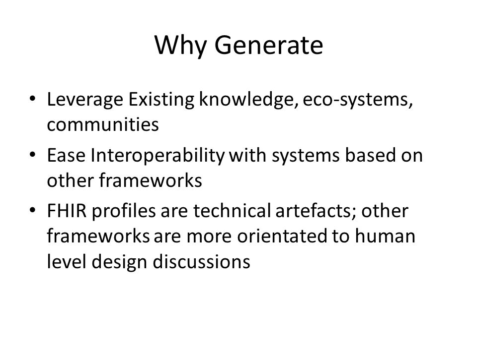 Why Generate Leverage Existing knowledge, eco-systems, communities