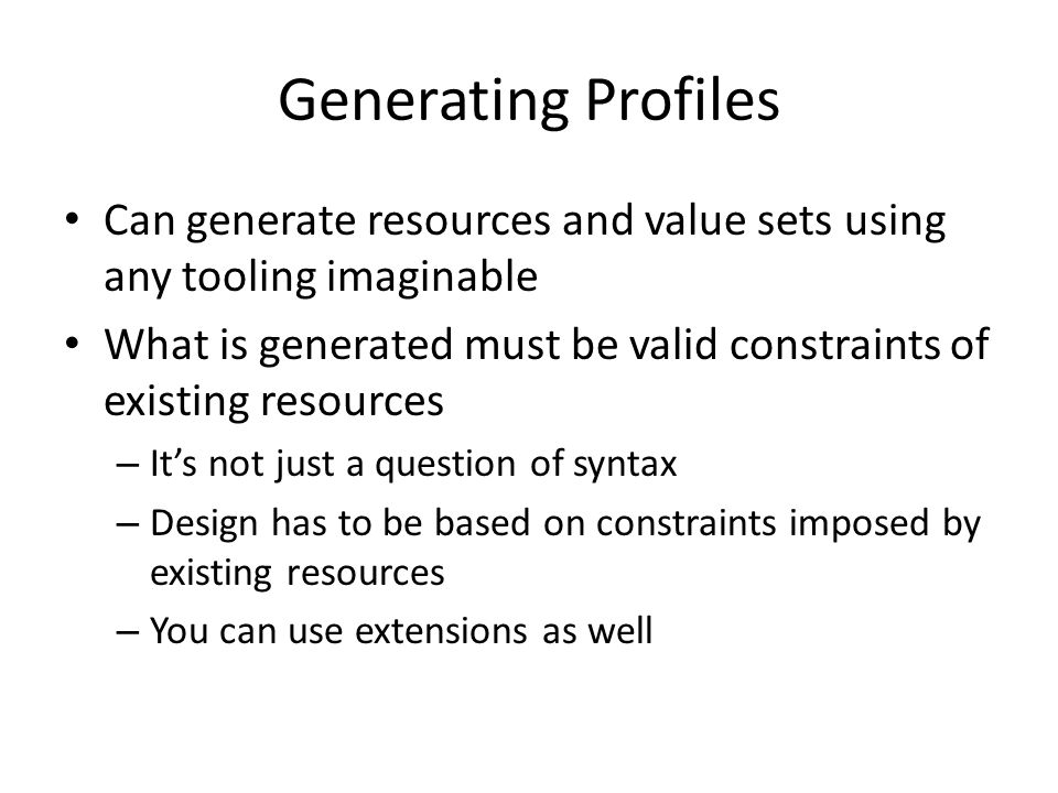Generating Profiles Can generate resources and value sets using any tooling imaginable.