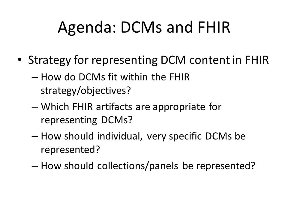 Agenda: DCMs and FHIR Strategy for representing DCM content in FHIR
