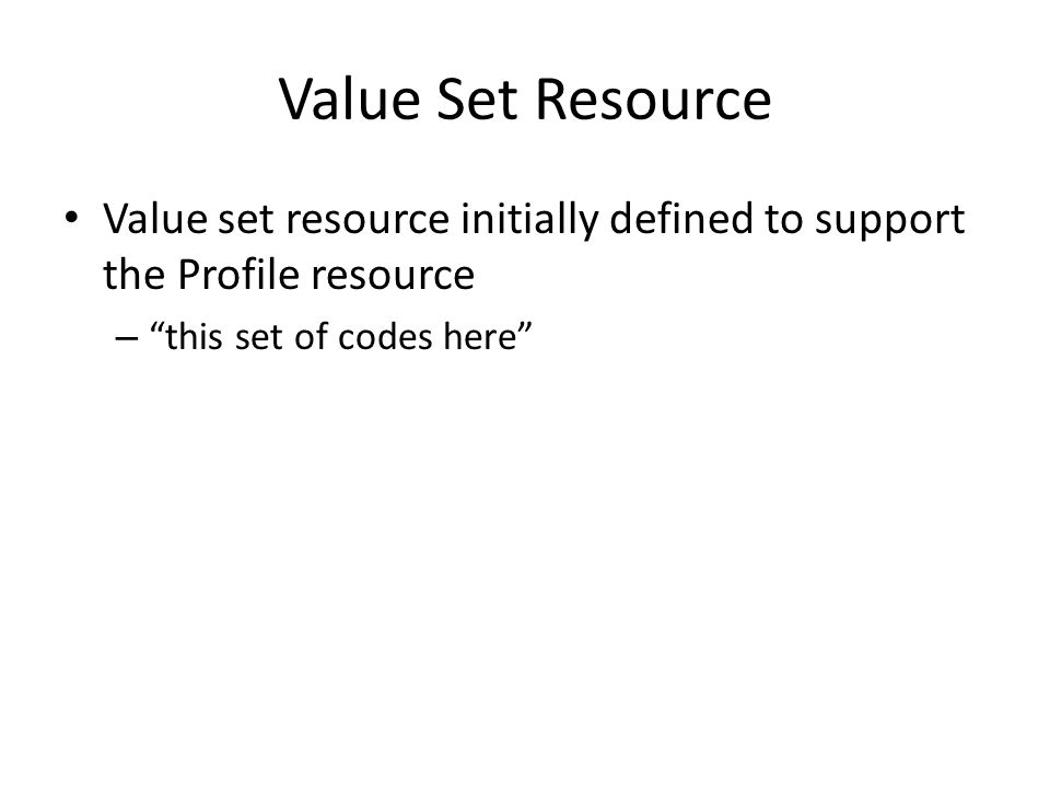 Value Set Resource Value set resource initially defined to support the Profile resource.