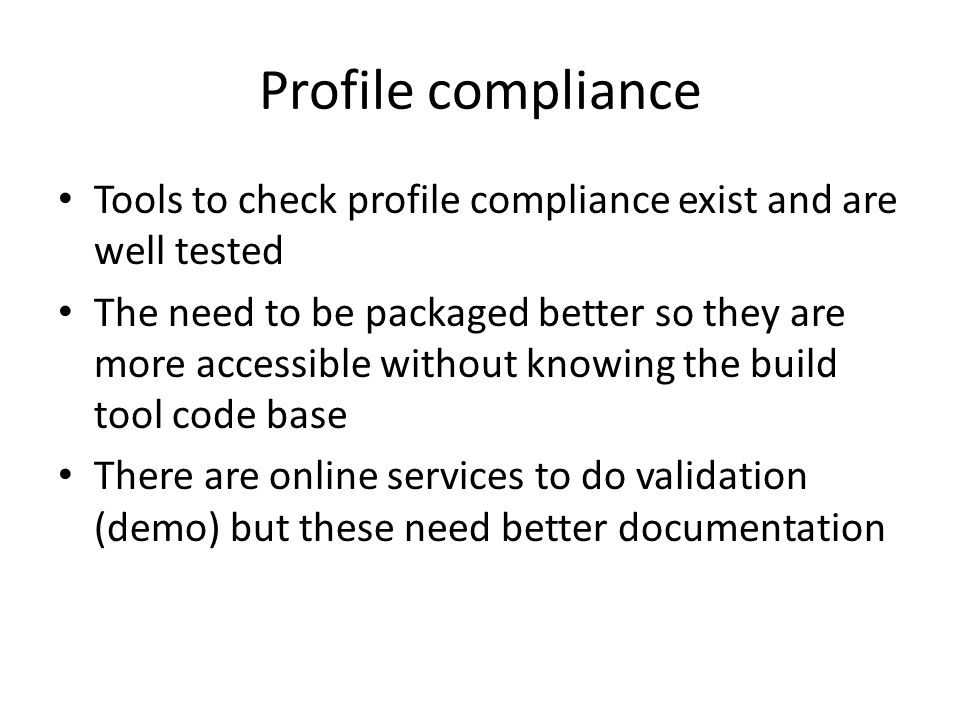 Profile compliance Tools to check profile compliance exist and are well tested.