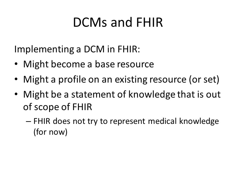 DCMs and FHIR Implementing a DCM in FHIR: Might become a base resource