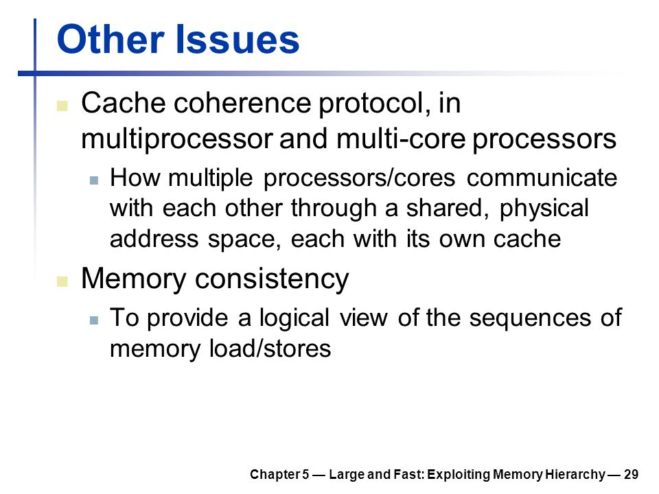 Other Issues Cache coherence protocol, in multiprocessor and multi-core processors.