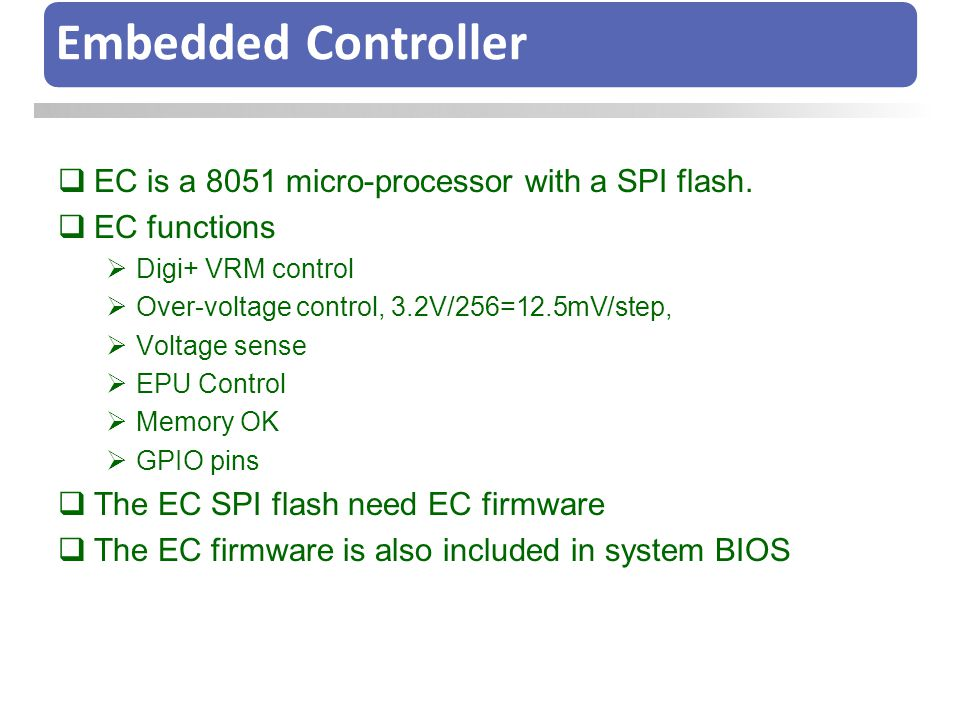 Embedded Controller EC is a 8051 micro-processor with a SPI flash.
