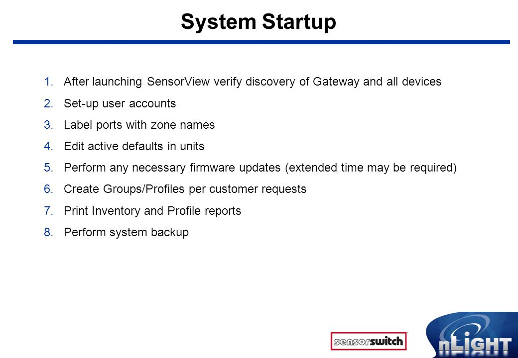 System Startup After launching SensorView verify discovery of Gateway and all devices. Set-up user accounts.