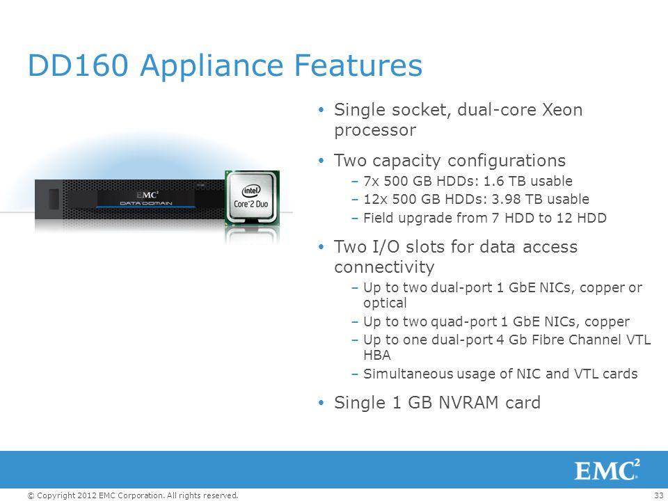 DD160 Appliance Features Single socket, dual-core Xeon processor
