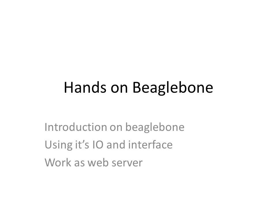 Hands on Beaglebone Introduction on beaglebone