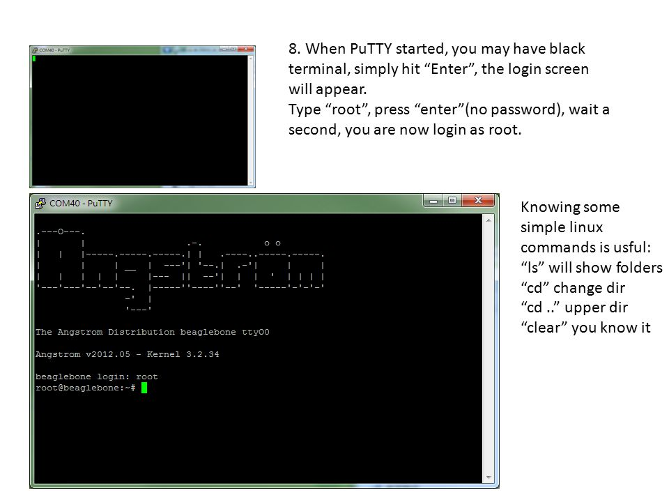 8. When PuTTY started, you may have black terminal, simply hit Enter , the login screen will appear.