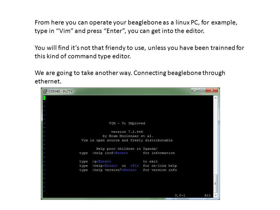 From here you can operate your beaglebone as a linux PC, for example, type in Vim and press Enter , you can get into the editor.
