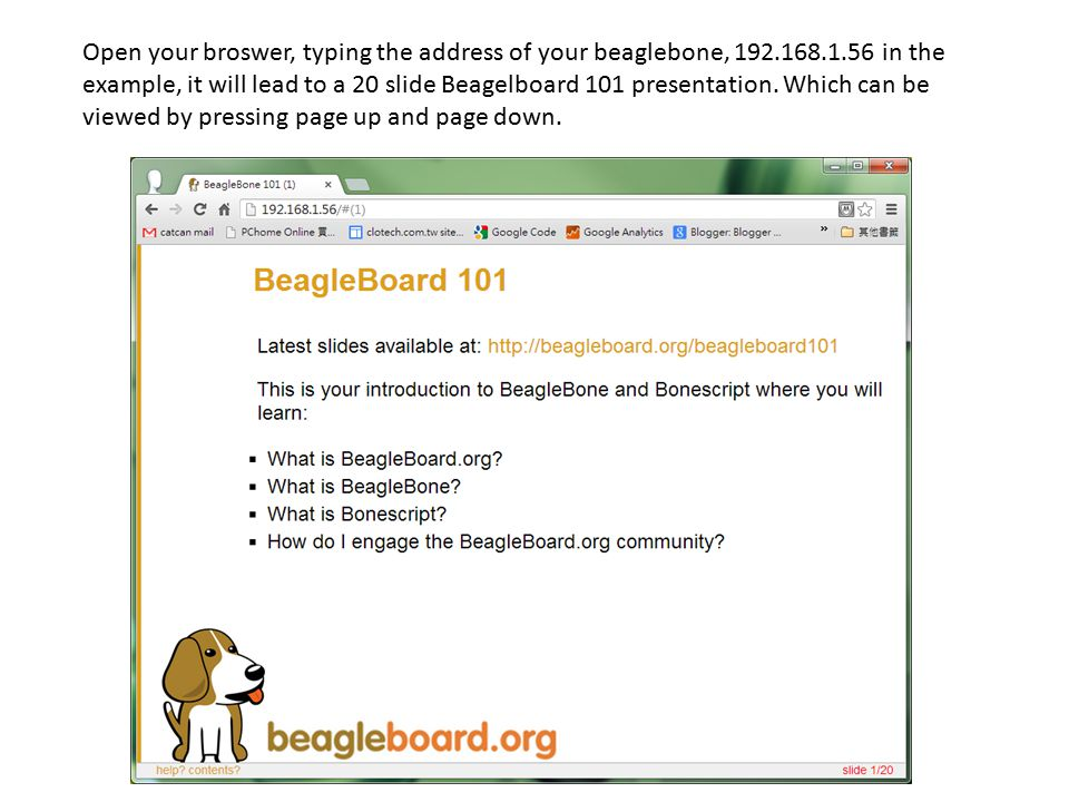 Open your broswer, typing the address of your beaglebone, 192. 168. 1