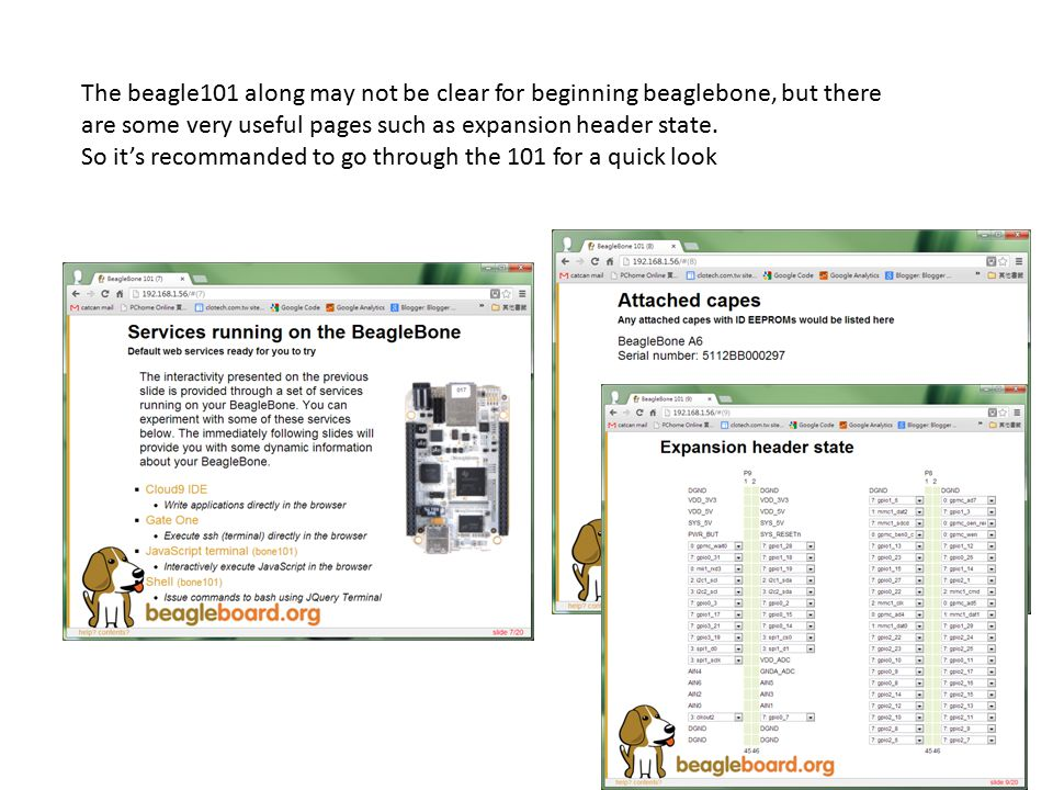 The beagle101 along may not be clear for beginning beaglebone, but there are some very useful pages such as expansion header state.