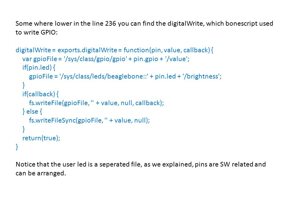 Some where lower in the line 236 you can find the digitalWrite, which bonescript used to write GPIO: