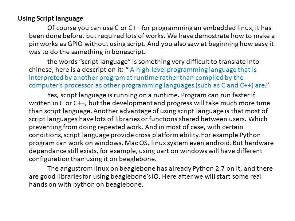 Using Script language Of course you can use C or C++ for programming an embedded linux, it has been done before, but required lots of works.