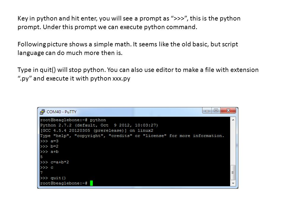 Key in python and hit enter, you will see a prompt as >>> , this is the python prompt. Under this prompt we can execute python command.