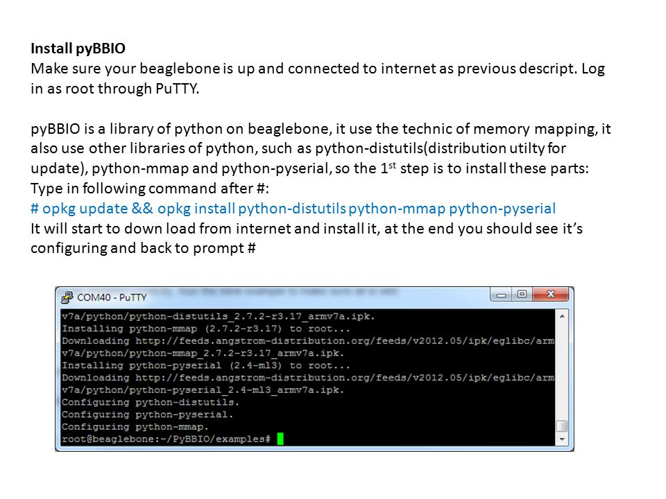 Install pyBBIO Make sure your beaglebone is up and connected to internet as previous descript. Log in as root through PuTTY.