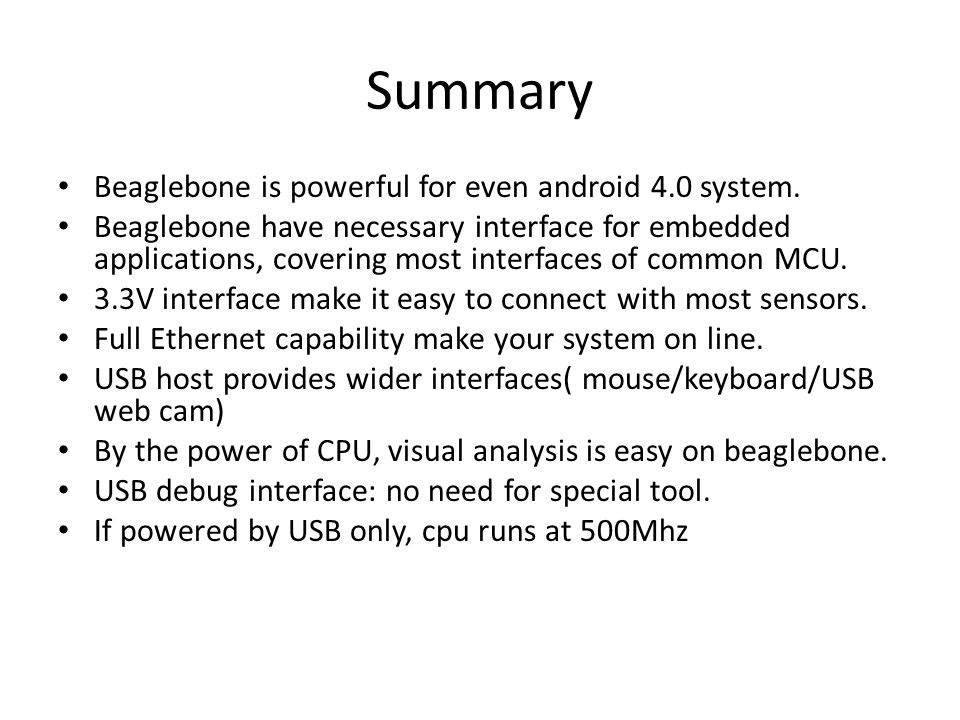 Summary Beaglebone is powerful for even android 4.0 system.