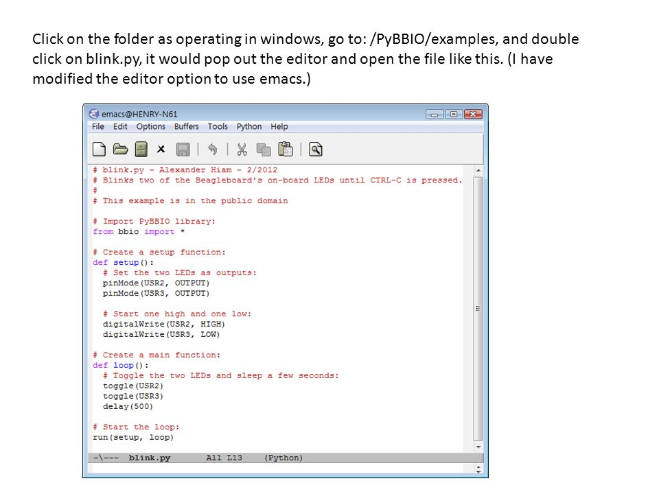 Click on the folder as operating in windows, go to: /PyBBIO/examples, and double click on blink.py, it would pop out the editor and open the file like this.