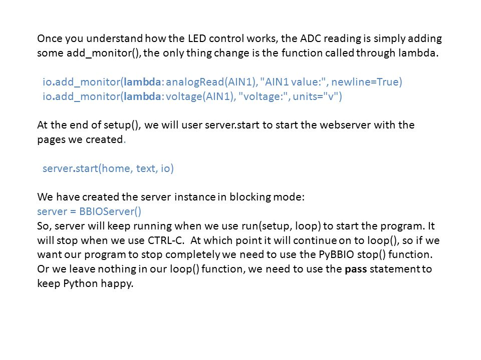 Once you understand how the LED control works, the ADC reading is simply adding some add_monitor(), the only thing change is the function called through lambda.