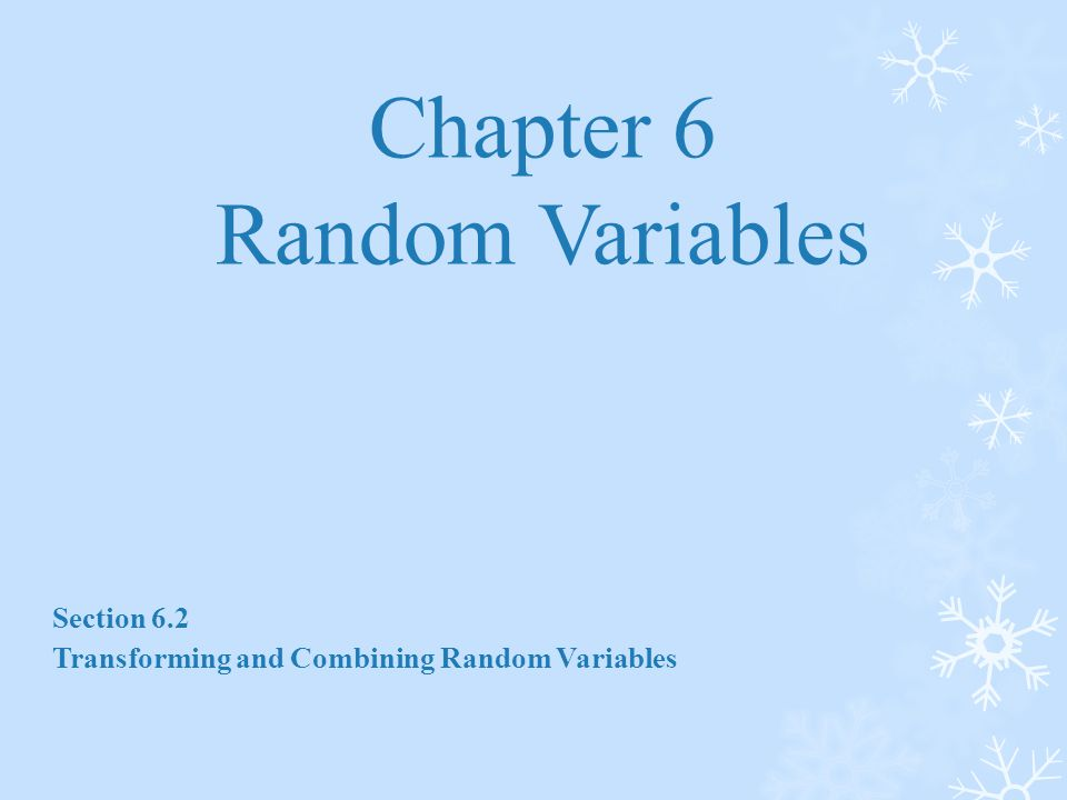 Chapter 6 Random Variables Section 6.2