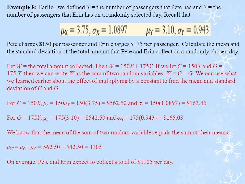 Example 8: Earlier, we defined X = the number of passengers that Pete has and Y = the number of passengers that Erin has on a randomly selected day. Recall that