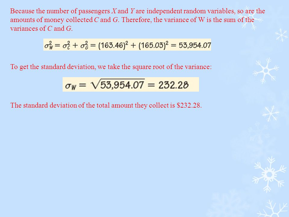 Because the number of passengers X and Y are independent random variables, so are the amounts of money collected C and G.