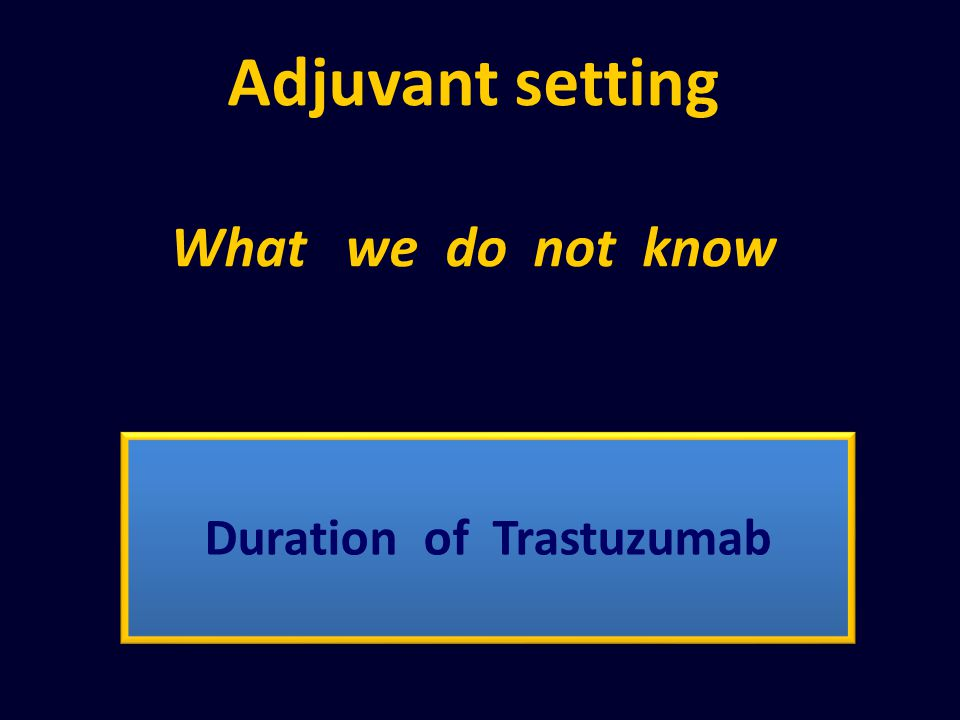 Adjuvant setting What we do not know