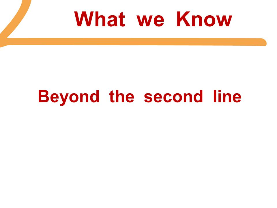 What we Know Beyond the second line
