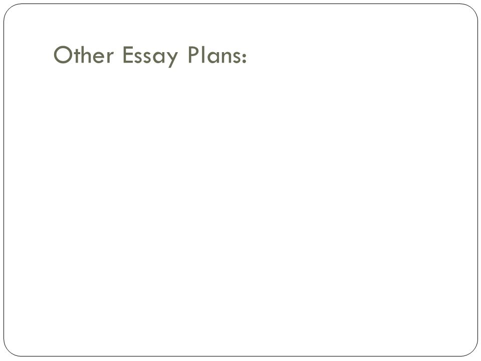 Other Essay Plans: