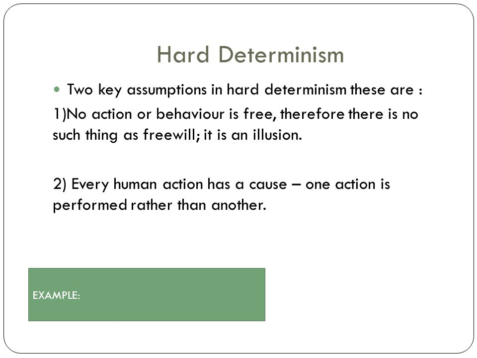 Hard Determinism Two key assumptions in hard determinism these are :
